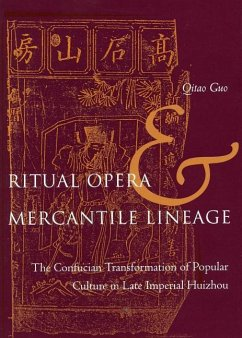Ritual Opera and Mercantile Lineage: The Confucian Transformation of Popular Culture in Late Imperial Huizhou - Guo, Qitao
