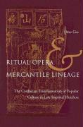 Ritual Opera and Mercantile Lineage: The Confucian Transformation of Popular Culture in Late Imperial Huizhou