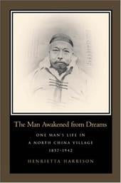 The Man Awakened from Dreams: One Man's Life in a North China Village, 1857-1942 - Harrison, Henrietta