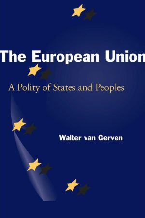 The European Union: A Polity of States and Peoples - Walter van Gerven, W. Van Gerven