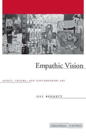 Empathic Vision: Affect, Trauma, and Contemporary Art - Jill Bennett