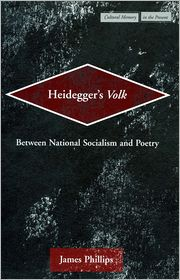 Heidegger's Volk: Between National Socialism and Poetry - James Phillips