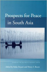 Prospects for Peace in South Asia - Rafiq Dossani (Editor), Henry Rowen (Editor)