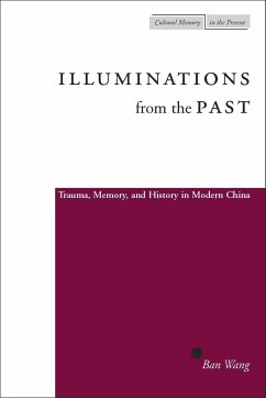Illuminations from the Past: Trauma, Memory, and History in Modern China - Wang, Ban