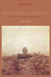 Mourning Sickness: Hegel and the French Revolution - Comay, Rebecca