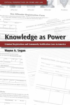 Knowledge as Power: Criminal Registration and Community Notification Laws in America - Logan, Wayne A.
