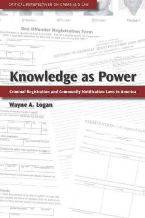 Knowledge As Power: Criminal Registration And Community Notification Laws In America - Wayne Logan