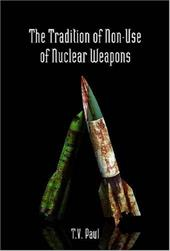 The Tradition of Non-Use of Nuclear Weapons - Paul, T. V.