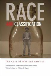 Race and Classification: The Case of Mexican America - Katzew, Ilona / Deans-Smith, Susan / Taylor, William B.