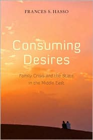 Consuming Desires: Family Crisis and the State in the Middle East - Frances Hasso