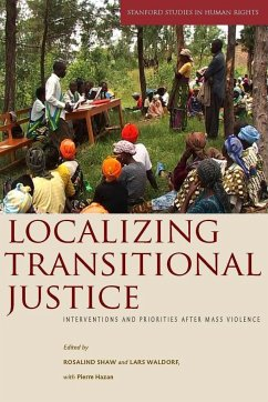 Localizing Transitional Justice: Interventions and Priorities After Mass Violence - Herausgeber: Shaw, Rosalind Hazan, Pierre Waldorf, Lars