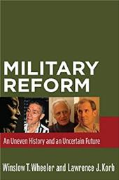 Military Reform: An Uneven History and an Uncertain Future - Wheeler, Winslow T. / Korb, Lawrence J.
