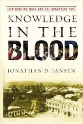 Knowledge in the Blood: Confronting Race and the Apartheid Past - Jansen, Jonathan D.