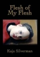 Flesh of My Flesh - Kaja Silverman