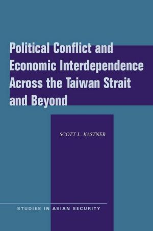 Political Conflict and Economic Interdependence Across the Taiwan Strait and Beyond - Scott Kastner