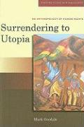 Surrendering to Utopia: An Anthropology of Human Rights