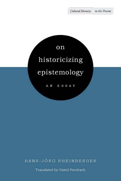 On Historicizing Epistemology: An Essay (Cultural Memory in the Present) - Hans-Jorg Rheinberger