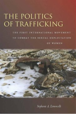 The the Politics of Trafficking: The First International Movement to Combat the Sexual Exploitation of Women - Limoncelli, Stephanie