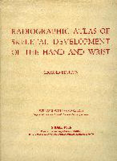 Radiographic Atlas of Skeletal Development of the Hand and Wrist - William Greulich