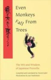 Even Monkeys Fall from Trees: The Wit and Wisdom of Japanese Proverbs - Hashipoto, Jun / Hashimoto, Jun / Galef, David
