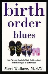 Birth Order Blues: How Parents Can Help Their Children Meet the Challenges of Their Birth Order - Wallace, Meri