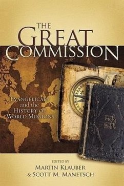The Great Commission: Evangelicals and the History of World Missions - Herausgeber: Klauber, Martin Lutzer, Erwin Manetsch, Scott M.