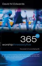 Worship 365: The Power of a Worshipping Life - Edwards, David M.