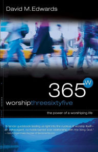 Worship 365: The Power of a Worshipping Life - David M. Edwards