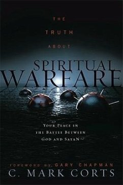The Truth about Spiritual Warfare: Your Place in the Battle Between God and Satan - Corts, C. Mark