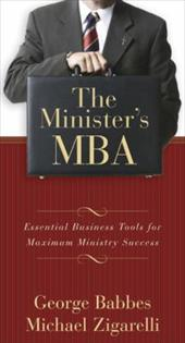 The Minister's MBA: Essential Business Tools for Maximum Ministry Success - Babbes, George S. / Zigarelli, Michael / Babbes, George