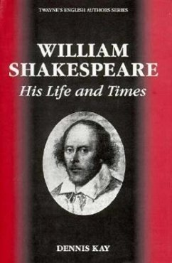 William Shakespeare His Life and Times - Kay, Dennis
