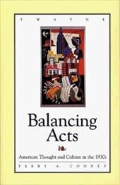 Studies in the American Thought and Culture Series: Balancing Acts: Atc in the 1930s - Cooney, Terry A.