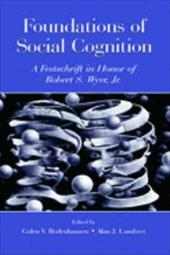 Foundations of Social Cognition: A Festschrift in Honor of Robert S. Wyer, JR. - Bodenhause / Wyer, Robert S., JR. / Bodenhausen, Galen V.