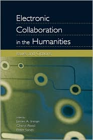 Electronic Collaboration in the Humanities: Issues and Options - James A. Inman (Editor), Peter Sands (Editor), Cheryl Reed (Editor)