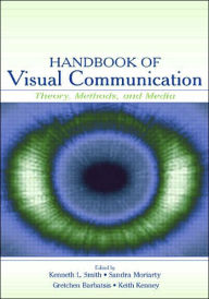 Handbook of Visual Communication Theory, Methods, and Media - Kenneth L. Smith