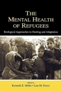 The Mental Health of Refugees: Ecological Approaches to Healing and Adaptation - Herausgeber: Miller, Kenneth E. Rasco, Lisa M.