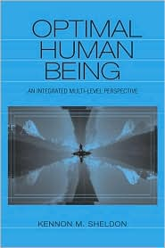 Optimal Human Being An Integrated Multilevel Perspective - Kennon M. Sheldon
