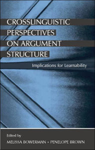 Crosslinguistic Perspectives on Argument Structure: Implications for Learnability - Melissa Bowerman
