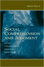Social Comprehension and Judgment: The Role of Situation Models, Narratives, and Implicit Theories