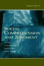 Social Comprehension and Judgment: The Role of Situation Models, Narratives, and Implicit Theories - Wyer, Robert S., JR. / Wyer Jr, Robert S.