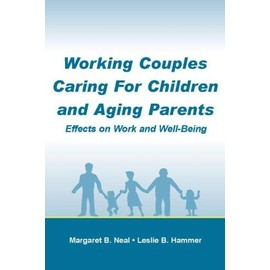 Working Couples Caring For Children And Aging Parents: Effects On Work And Well-Being - Margaret B Neal
