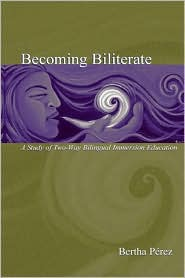 Becoming Biliterate: A Study of Two-Way Bilingual Immersion Education - Bertha Perez