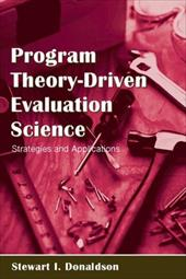 Program Theory-Driven Evaluation Science: Strategies and Applications - Donaldson, Stewart I.