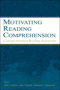Motivating Reading Comprehension ConceptOriented Reading Instruction - Allan Wigfield