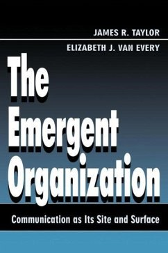 The Emergent Organization: Communication as Its Site and Surface - Taylor, James R. Van Every, Elizabeth J. Taylor