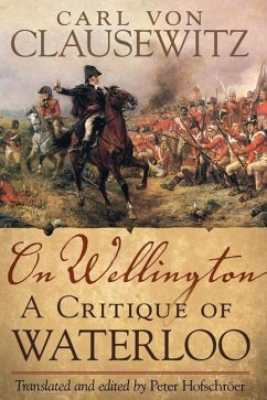 On Wellington: A Critique of Waterloo - Clausewitz, Carl Von