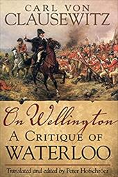On Wellington: A Critique of Waterloo - Von Clausewitz, Carl / Hofschroer, Peter