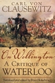 On Wellington: A Critique of Waterloo - Carl von Clausewitz; Peter Hofschroer