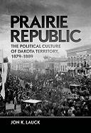 Prairie Republic: The Political Culture of Dakota Territory, 1879-1889