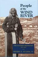 People of the Wind River: The Eastern Shoshones, 1825-1900